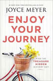 Enjoy Your Journey Find the Treasure Hidden in Every Day, Joyce Meyer