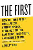 The First How to Think About Hate Speech, Campus Speech, Religious Speech, Fake News, Post-Truth, and Donald Trump, Stanley Fish