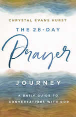 The 28-Day Prayer Journey A Daily Guide to Conversations with God, Chrystal Evans Hurst