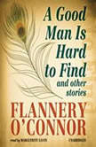 A Good Man Is Hard to Find and Other Stories, Flannery O'Connor