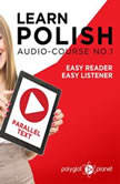 Learn Polish - Easy Reader - Easy Listener - Parallel Text - Polish Audio Course No. 1 - The Polish Easy Reader - Easy Audio Learning Course, Polyglot Planet