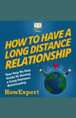 How To Have a Long Distance Relationship Your Step By Step Guide To Having a Long Distance Relationship, HowExpert
