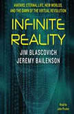Infinite Reality Avatars, Eternal Life, New Worlds, and the Dawn of the Virtual Revolution, Jim Blascovich
