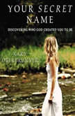 Your Secret Name Discovering Who God Created You to Be, Kary Oberbrunner