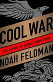 Cool War The Future of Global Competition, Noah Feldman