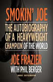 Smokin Joe The Autobiography of a Heavyweight Champion of the World, Smokin Joe Frazier, Joe Frazier; Phil Berger