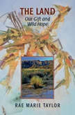 The Land Our Gift and Wild Hope, Rae M. Taylor