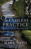 The Endless Practice Becoming Who You Were Born to Be, Mark Nepo