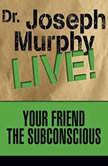 Your Friend the Subconscious Dr. Joseph Murphy LIVE!, Joseph Murphy