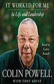 It Worked For Me In Life and Leadership, Colin Powell