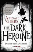The Dark Heroine Dinner with a Vampire, Abigail Gibbs