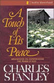 A Touch of His Peace Meditations on Experiencing the Peace of God, Charles Stanley