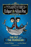 The Pet and the Pendulum The Misadventures of Edgar & Allan Poe, Book Three, Gordon McAlpine