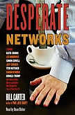 Desperate Networks Starring Katie Couric Les Moonves Simon Cowell Dan Rather Jeff Zucker Teri Hatcher Conan O'Brian Donald Trump and a Host of Other Movers and Shakers Who..., Bill Carter