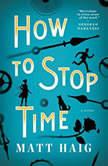 How To Stop Time A Novel, Matt Haig