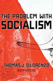 The Problem with Socialism, Thomas DiLorenzo