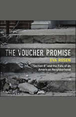 "The Voucher Promise ""Section 8"" and the Fate of an American Neighborhood, Eva Rosen"