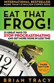 Eat That Frog! 21 Great Ways to Stop Procrastinating and Get More Done in Less Time, Brian Tracy