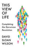 This View of Life Completing the Darwinian Revolution, David Sloan Wilson