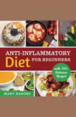 Anti-Inflammatory Diet for Beginners Planted Based and Hight Protein Nutrition Guide (with 100+ Delicious Recipes) New Version, Mary Nabors