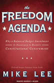 The Freedom Agenda Why a Balanced Budget Amendment Is Necessary to Restore Constitutional Government, Mike Lee