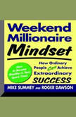 Weekend Millionaire Mindset How Ordinary People Can Achieve Extraordinary Success, Mike Summey