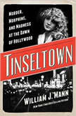 Tinseltown Murder, Morphine, and Madness at the Dawn of Hollywood, William J. Mann
