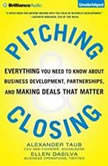 Pitching and Closing Everything You Need to Know About Business Development, Partnerships, and Making Deals that Matter, Alex Taub