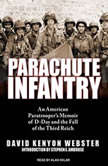 Parachute Infantry An American Paratrooper's Memoir of D-Day and the Fall of the Third Reich, David Kenyon Webster