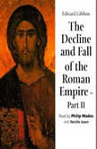 The Decline & Fall of the Roman Empire – Part 2, Edward Gibbon