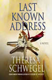 Last Known Address, Theresa Schwegel