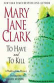 To Have and to Kill A Wedding Cake Mystery, Mary Jane Clark