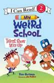 My Weird School: Talent Show Mix-Up, Dan Gutman