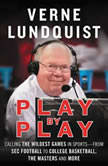 Play by Play Calling The Wildest Games In Sports-From SEC Football to College Basketball, The Masters and More, Verne Lundquist