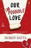 Our Impossible Love, Durjoy Datta