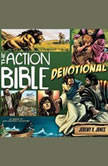The Action Bible Devotional 52 Weeks of God-Inspired Adventure, Jeremy V. Jones