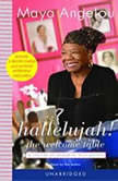 Hallelujah! The Welcome Table A Lifetime of Memories with Recipes, Maya Angelou