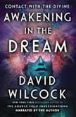 Awakening in the Dream Contact with the Divine, David Wilcock