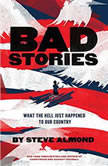 Bad Stories What the Hell Just Happened to Our Country, Steve Almond