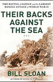 Their Backs Against the Sea The Battle of Saipan and the Greatest Banzai Attack of World War II, Bill Sloan