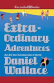 Extraordinary Adventures, Daniel Wallace