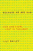 Because We Are Bad OCD and a Girl Lost in Thought, Lily Bailey