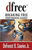 dfree Breaking Free from Financial Slavery, DeForest B Soaries, Jr.