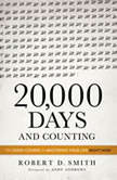 20,000 Days and Counting The Crash Course For Mastering Your Life Right Now, Robert D. Smith