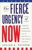 The Fierce Urgency of Now Lyndon Johnson, Congress, and the Battle for the Great Society, Julian E. Zelizer