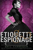 Etiquette & Espionage, Gail Carriger