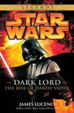 Star Wars: Dark Lord The Rise of Darth Vader, James Luceno