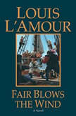 Fair Blows the Wind, Louis L'Amour