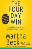 The Four-Day Win How to End Your Diet War and Achieve Thinner Peace Four Days at a Time, Martha Beck