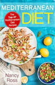 Mediterranean Diet: The Top 47 Mediterranean Diet Recipes, Nancy Ross